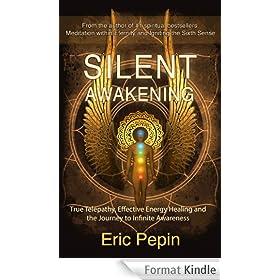 Silent Awakening: True Telepathy, Effective Energy Healing and the Journey to Infinite Awareness (English Edition)