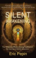 Silent Awakening: True Telepathy, Effective Energy Healing and the Journey to Infinite Awareness (English Edition)