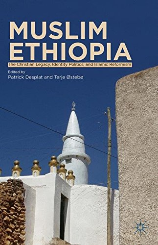 Muslim Ethiopia: The Christian Legacy, Identity Politics, and Islamic Reformism