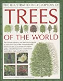 The Illustrated Encyclopedia of Trees of the World: The Ultimate Reference and Identification Guide to More Than 1100 of the Most Spectacular, ... ... Commissioned Artworks and Photographs