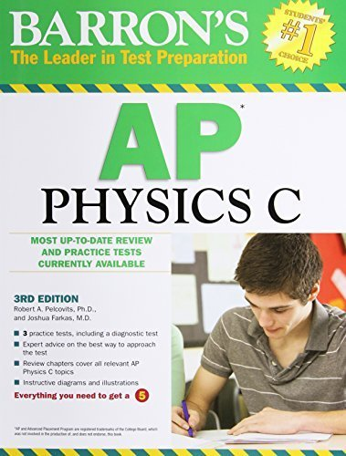 Barron's AP Physics C, 3rd Edition 3rd edition by Pelcovits Ph.D., Robert A., Farkas M.D., Joshua (2012) Paperback