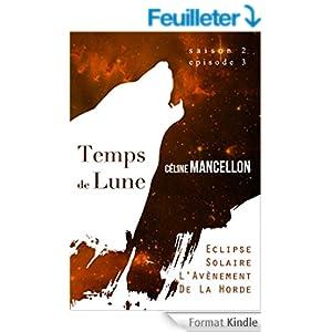 Temps de Lune, Saison 2 Episode 3 : Eclipse Solaire, L'Avènement de la Horde - Céline Mancellon