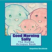 Good Morning Sally, The Dumbo Octopus Book: A 'My Favourite Animals' Book Audiobook