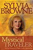 Mystical Traveler: How to Advance to a Higher Level of Spirituality (140191862X) by Browne, Sylvia