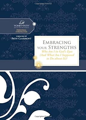 Embracing Your Strengths: Who Am I in God's Eyes? (And What Am I Supposed to Do about it?) (Women of Faith Study Guide Series)