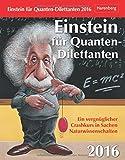Einstein für Quanten-Dilettanten 2016: Ein vergnüglicher Crashkurs in Sachen Naturwissenschaften