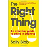 The Right Thing: An Everyday Guide to Ethics in Businessby Sally Bibb