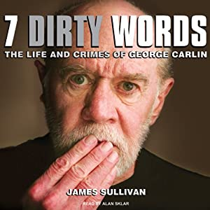 Seven Dirty Words: The Life and Crimes of George Carlin | [James Sullivan]