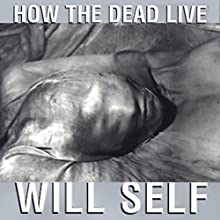 How the Dead Live (       UNABRIDGED) by Will Self Narrated by Nancy Linari