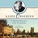 A Life Observed: A Spiritual Biography of C.S. Lewis (       UNABRIDGED) by Devin Brown Narrated by Jon Gauger