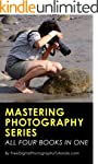 Mastering Photography Series: A Compl...