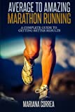 Average to Amazing Marathon Running: A Complete Guide to Getting Better Results