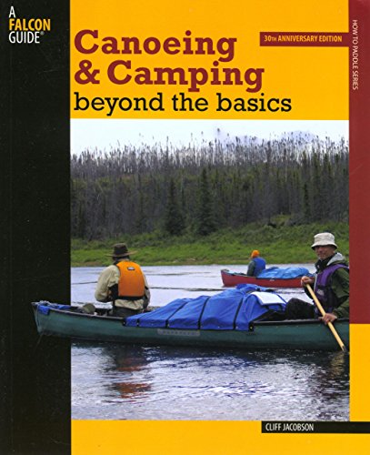 Canoeing & Camping Beyond the Basics: 30Th Anniversary