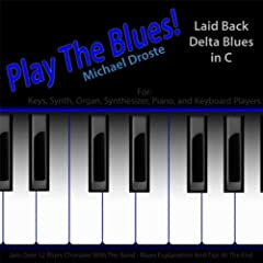 Play the Blues! Laid Back Delta Blues in C for Piano, Keys, Synth, Organ, And Keyboard Players