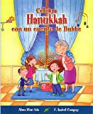 Celebra Hanukkah con un cuento de Bubbe / Celebrate Hanukkah with with Bubbes Tales (Cuentos Para Celebrar / Stories to Celebrate) (Spanish Edition)