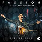 Even So Come (Radio Version/Live) [feat. Kristian Stanfill]