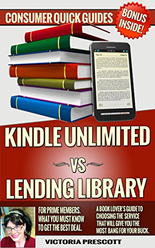 Kindle Unlimited Vs Lending Library For Amazon Prime Members: What You MUST Know To Get The Best Deal: A Book Lover's Guide To Choosing The Best Service (Consumer Quick Guides) (Kindle Owners Lending compare prices)
