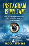 Instagram Is My Jam: How To Get Targeted Followers With Instagram For Your Home Business
