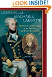 General and Madame de Lafayette: Partners in Liberty's Cause in the American and French Revolutions