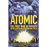 Atomic: The First War of Physics and the Secret History of the Atom Bomb 1939 -1949by Jim Baggott