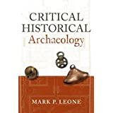 Critical Historical Archaeologyby Mark P. Leone