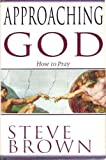 Approaching God: How to Pray (0345400755) by Steve Brown