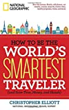 img - for How to Be the World's Smartest Traveler (and Save Time, Money, and Hassle) book / textbook / text book