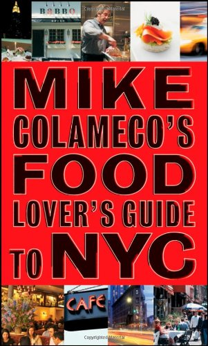 Mike Colameco's Food Lover's Guide to New York City by Mike Colameco