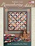 Kathleen Tracy Remembering Adelia: Quilts Inspired by Her Diary (That Patchwork Place)