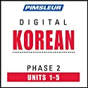 Korean Phase 2, Unit 01-05: Learn to Speak and Understand Korean with Pimsleur Language Programs  by Pimsleur
