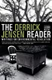 The Derrick Jensen Reader: Writings on Environmental Revolution (160980404X) by Jensen, Derrick