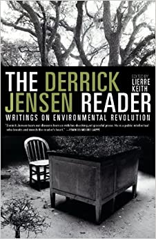 The Derrick Jensen Reader_ Writings on Environmental Revolution  - Derrick Jensen, Lierre Keith
