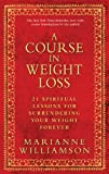 A Course in Weight Loss: 21 Spiritual Lessons for Surrendering Your Weight Fo...