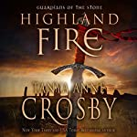 Highland Fire: Guardians of the Stone, Book 1 (       UNABRIDGED) by Tanya Anne Crosby Narrated by James Gillies