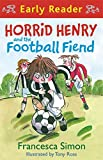 Horrid Henry and the Football Fiend (Horrid Henry Early Reader)