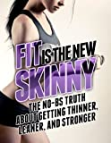 Fit is the New Skinny: The No-BS Truth About Getting Thinner, Leaner, and Stronger (The Build Healthy Muscle Series)