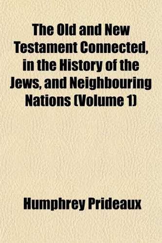 The Old and New Testament Connected, in the History of the Jews, and Neighbouring Nations (Volume 1)