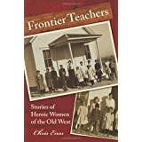 Frontier Teachers: Stories of Heroic Women of the Old Westby Chris Enss