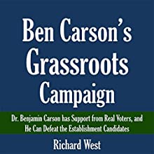 Ben Carson's Grassroots Campaign: Dr. Benjamin Carson Has Support from Real Voters, and He Can Defeat the Establishment Candidates (       UNABRIDGED) by Richard West Narrated by Kevin Kollins