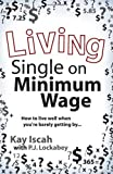 img - for Living Single on Minimum Wage by Kay Iscah (2010-08-13) book / textbook / text book