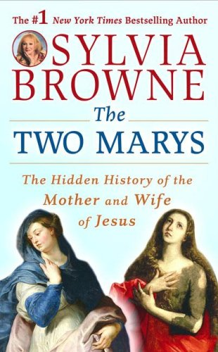 The Two Marys: The Hidden History of the Mother and Wife of Jesus, Browne,Sylvia