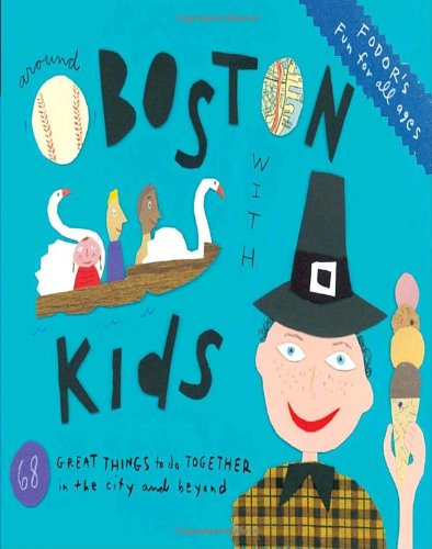 Fodor's Around Boston with Kids, 3rd Edition: 68 Great Things to Do Together in the City and Beyond (Travel Guide)