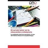 El rol del tutor en la educación a distancia: La mediación tutorial en contexto: el caso del Instituto Nacional...