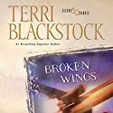 Broken Wings: Second Chances Series Audiobook by Terri Blackstock Narrated by Sandy Burr