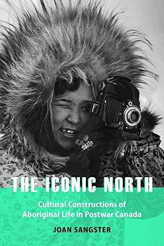 The Iconic North: Cultural Constructions of Aboriginal Life in Postwar Canada