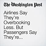 Airlines Say They're Overbooking Less. But Passengers Say They're Discriminating More. | Janell Ross