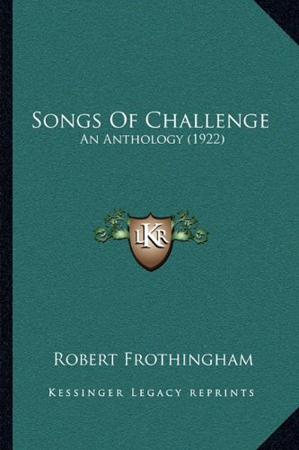 Songs of Challenge: An Anthology (1922) an Anthology (1922)