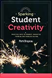img - for Sparking Student Creativity: Sparking Student Creativity: Practical Ways to Promote Innovative Thinking and Problem Solving book / textbook / text book