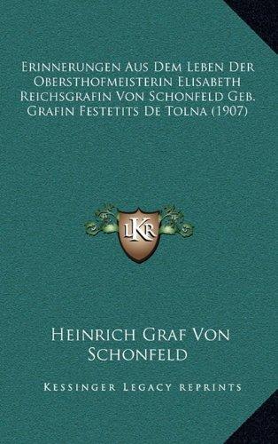 Erinnerungen Aus Dem Leben Der Obersthofmeisterin Elisabeth Reichsgrafin Von Schonfeld Geb. Grafin Festetits de Tolna (1907)
