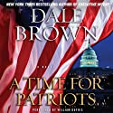 A Time for Patriots: A Novel (       UNABRIDGED) by Dale Brown Narrated by William Dufris
